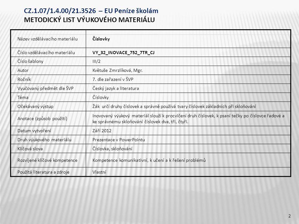 Název vzdělávacího materiáluČíslovky Číslo vzdělávacího materiáluVY_32_INOVACE_752_7TR_CJ Číslo šablonyIII/2 AutorKvětuše Zmrzlíková, Mgr. Ročník7. dl