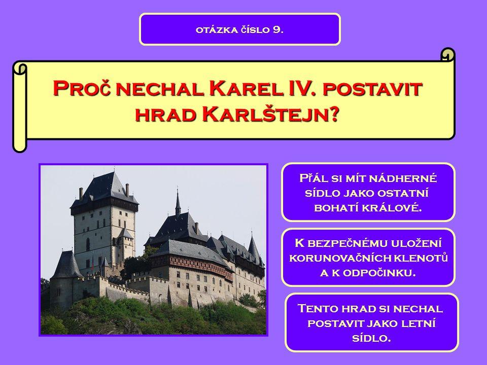 Pro č nechal Karel IV. postavit hrad Karlštejn? Tento hrad si nechal postavit jako letní sídlo. P ř ál si mít nádherné sídlo jako ostatní bohatí králo