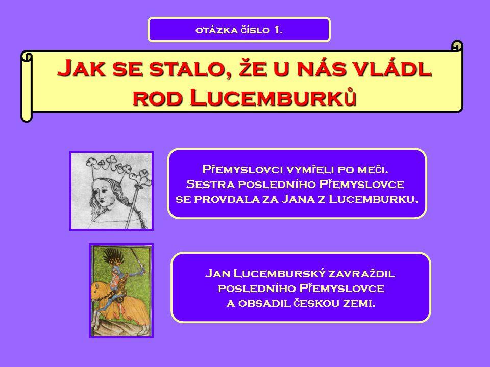Jak se stalo, ž e u nás vládl rod Lucemburk ů P ř emyslovci vym ř eli po me č i. Sestra posledního P ř emyslovce se provdala za Jana z Lucemburku. Jan