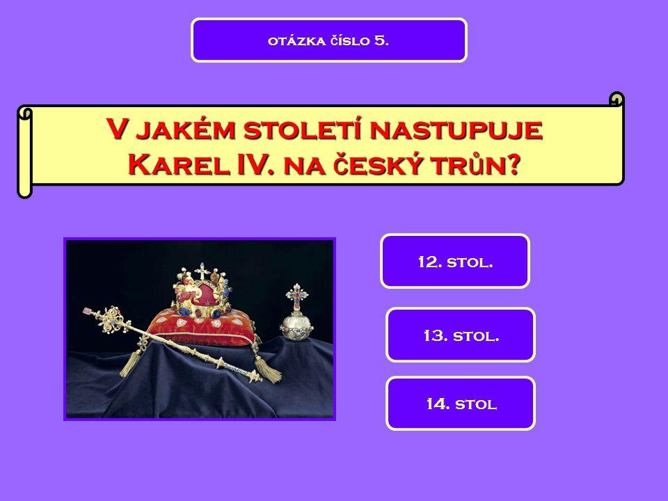 Který panovník zalo ž il Nové M ě sto pra ž ské.A máme tady otázku č íslo 6.