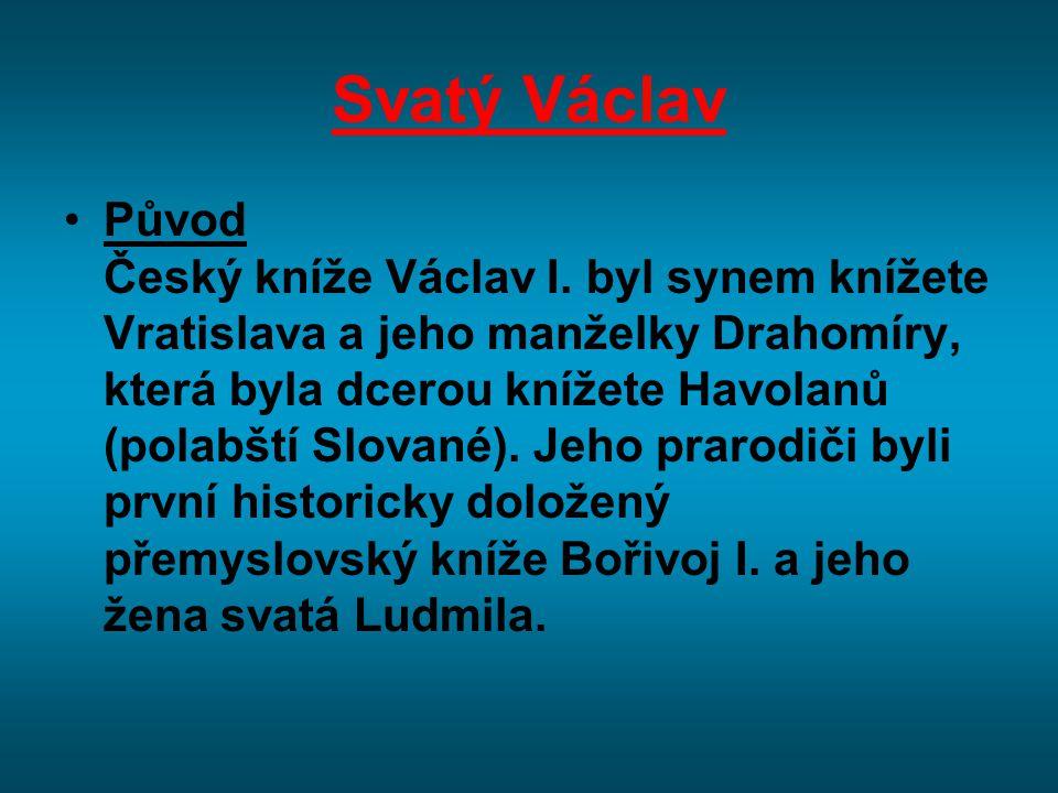 Svatý Václav Původ Český kníže Václav I. byl synem knížete Vratislava a jeho manželky Drahomíry, která byla dcerou knížete Havolanů (polabští Slované)