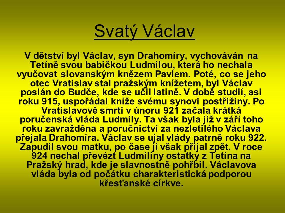 Svatý Václav V dětství byl Václav, syn Drahomíry, vychováván na Tetíně svou babičkou Ludmilou, která ho nechala vyučovat slovanským knězem Pavlem. Pot