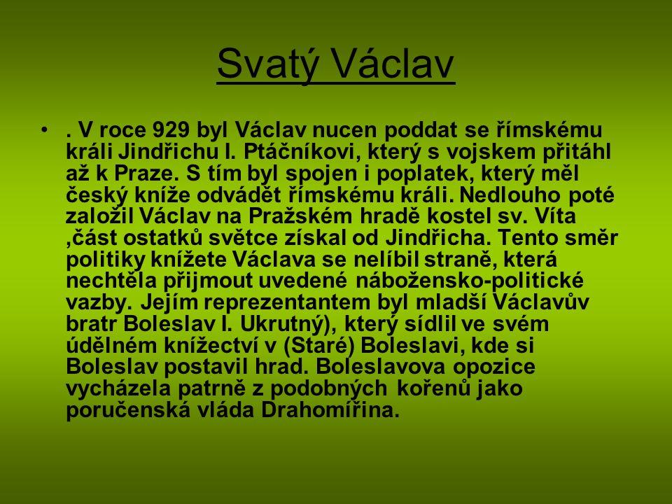 Svatý Václav. V roce 929 byl Václav nucen poddat se římskému králi Jindřichu I. Ptáčníkovi, který s vojskem přitáhl až k Praze. S tím byl spojen i pop