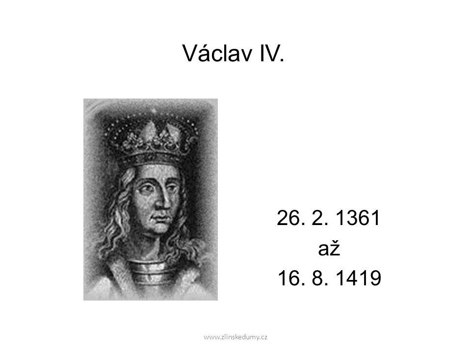 Václav IV. 26. 2. 1361 až 16. 8. 1419 www.zlinskedumy.cz
