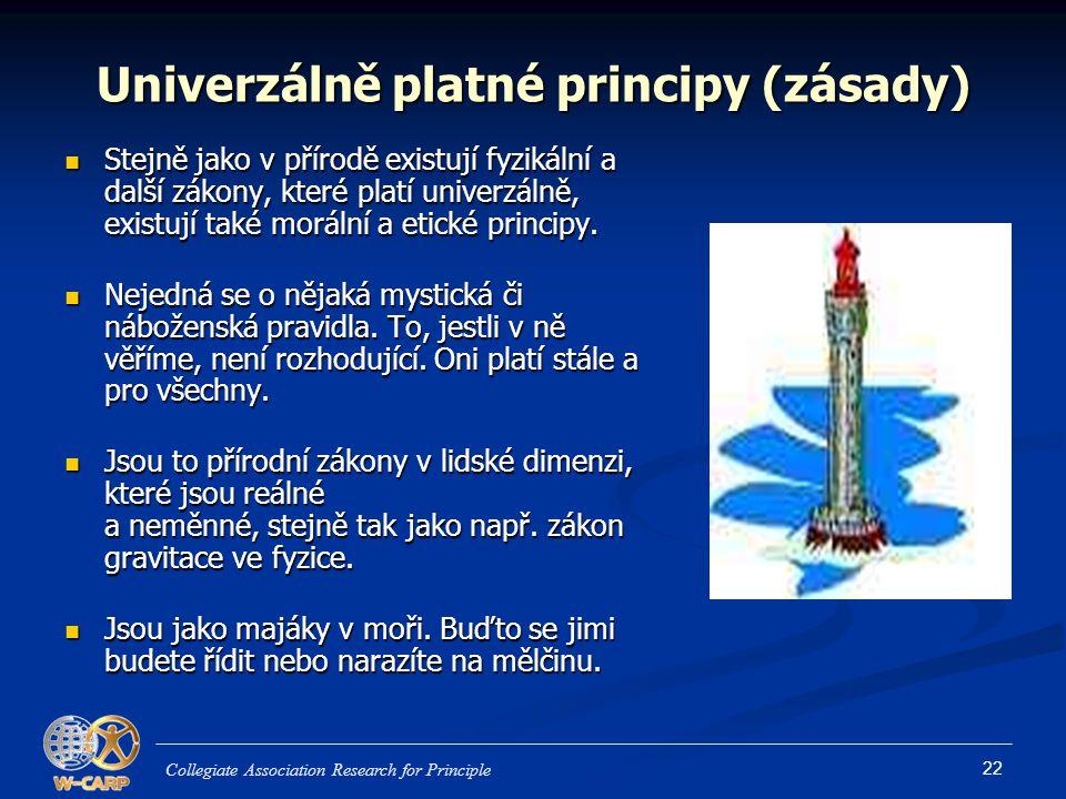 22 Univerzálně platné principy (zásady) Stejně jako v přírodě existují fyzikální a další zákony, které platí univerzálně, existují také morální a etic