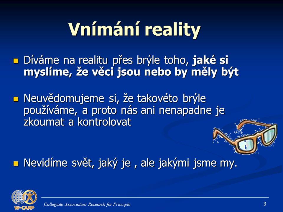 3 Díváme na realitu přes brýle toho, jaké si myslíme, že věci jsou nebo by měly být Díváme na realitu přes brýle toho, jaké si myslíme, že věci jsou n