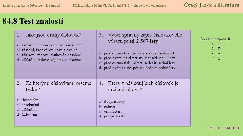 84.8 Test znalostí Správné odpovědi 1.C 2.D 3.A 4.C Test na známku Elektronická učebnice - I. stupeň Základní škola Děčín VI, Na Stráni 879/2 – příspě