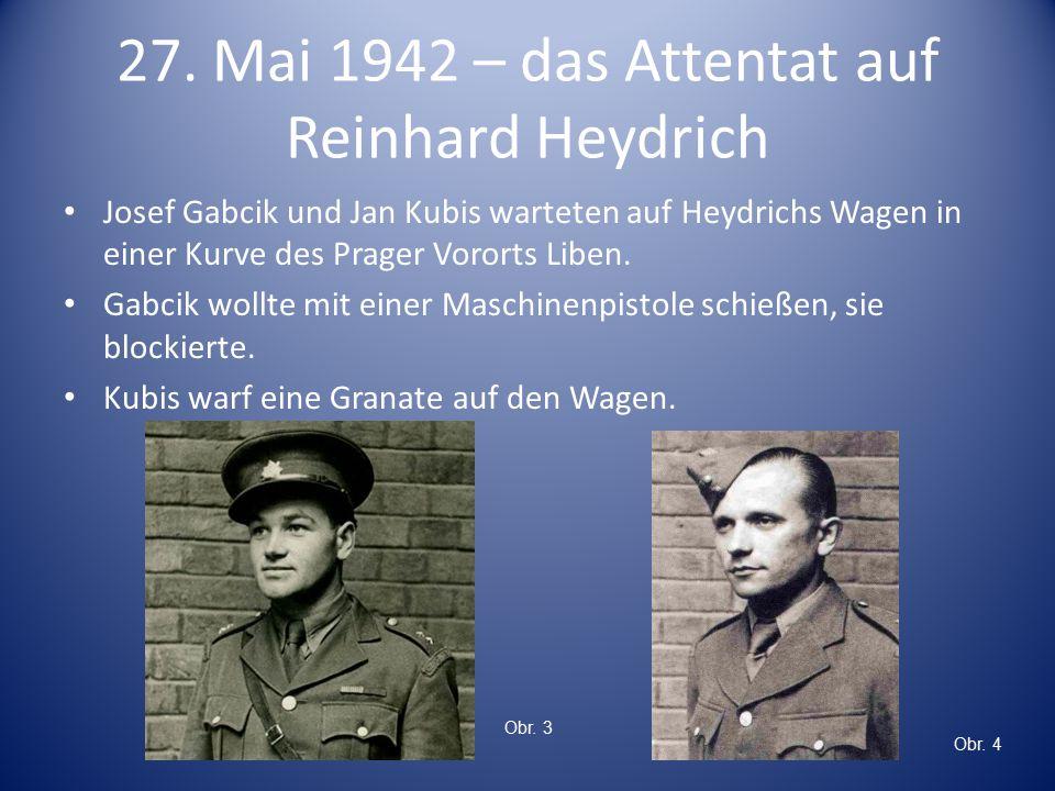27. Mai 1942 – das Attentat auf Reinhard Heydrich Josef Gabcik und Jan Kubis warteten auf Heydrichs Wagen in einer Kurve des Prager Vororts Liben. Gab
