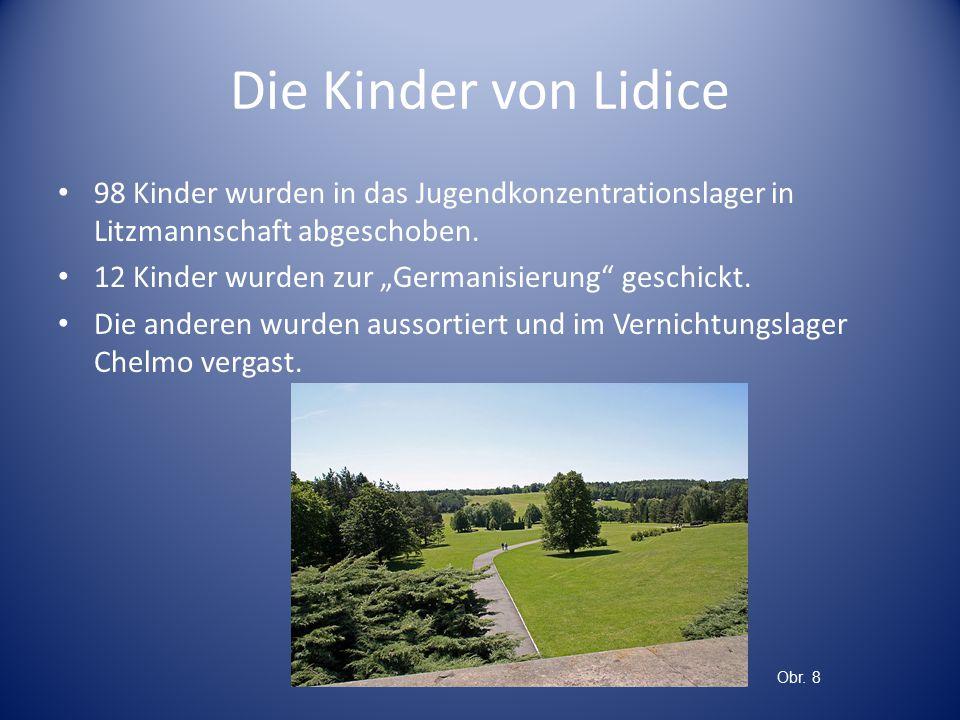 Die Kinder von Lidice 98 Kinder wurden in das Jugendkonzentrationslager in Litzmannschaft abgeschoben.