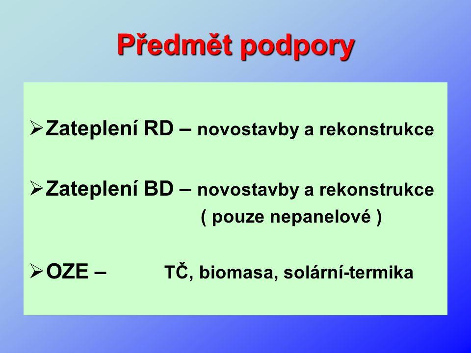 Předmět podpory  Zateplení RD – novostavby a rekonstrukce  Zateplení BD – novostavby a rekonstrukce ( pouze nepanelové )  OZE – TČ, biomasa, solárn