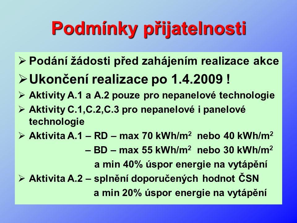 Podmínky přijatelnosti  Podání žádosti před zahájením realizace akce  Ukončení realizace po 1.4.2009 !  Aktivity A.1 a A.2 pouze pro nepanelové tec