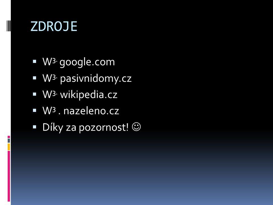 ZDROJE  W 3. google.com  W 3. pasivnidomy.cz  W 3. wikipedia.cz  W 3. nazeleno.cz  Díky za pozornost!