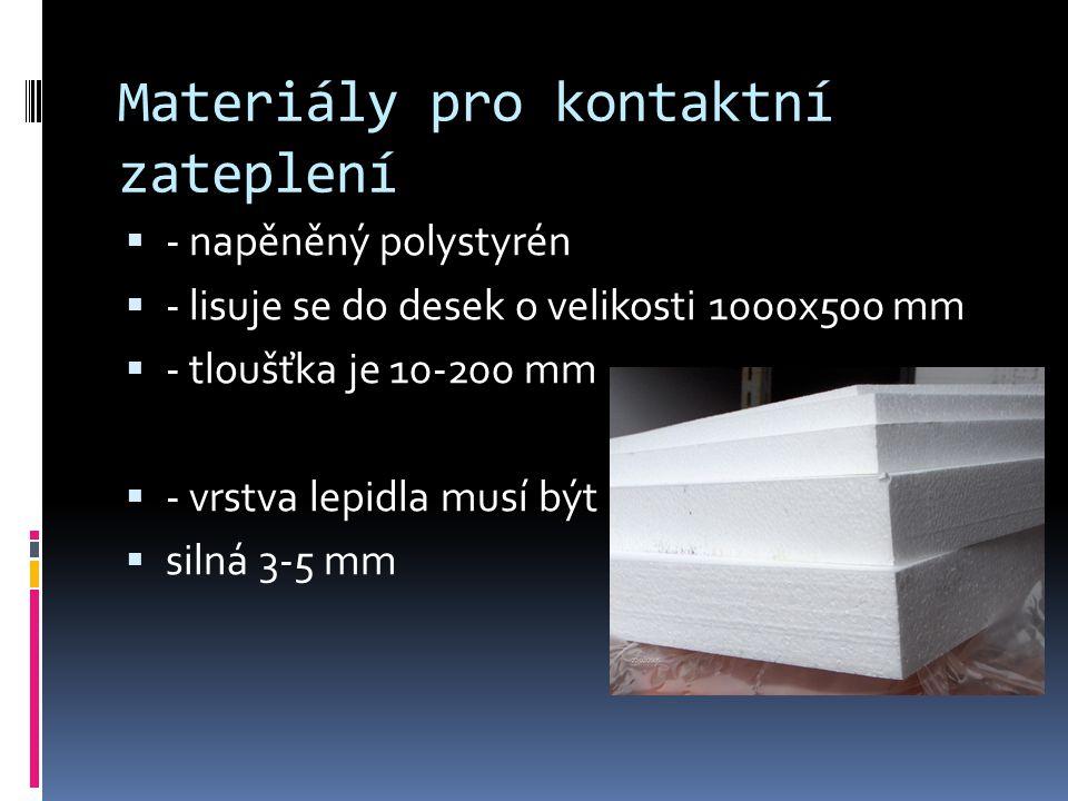 Materiály pro kontaktní zateplení  - napěněný polystyrén  - lisuje se do desek o velikosti 1000x500 mm  - tloušťka je 10-200 mm  - vrstva lepidla
