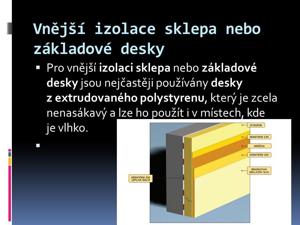 Vnější izolace sklepa nebo základové desky  Pro vnější izolaci sklepa nebo základové desky jsou nejčastěji používány desky z extrudovaného polystyren
