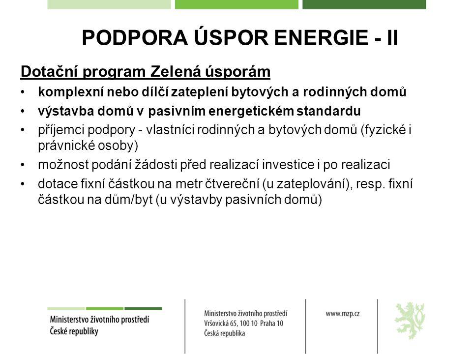 PODPORA ÚSPOR ENERGIE - II Dotační program Zelená úsporám komplexní nebo dílčí zateplení bytových a rodinných domů výstavba domů v pasivním energetickém standardu příjemci podpory - vlastníci rodinných a bytových domů (fyzické i právnické osoby) možnost podání žádosti před realizací investice i po realizaci dotace fixní částkou na metr čtvereční (u zateplování), resp.