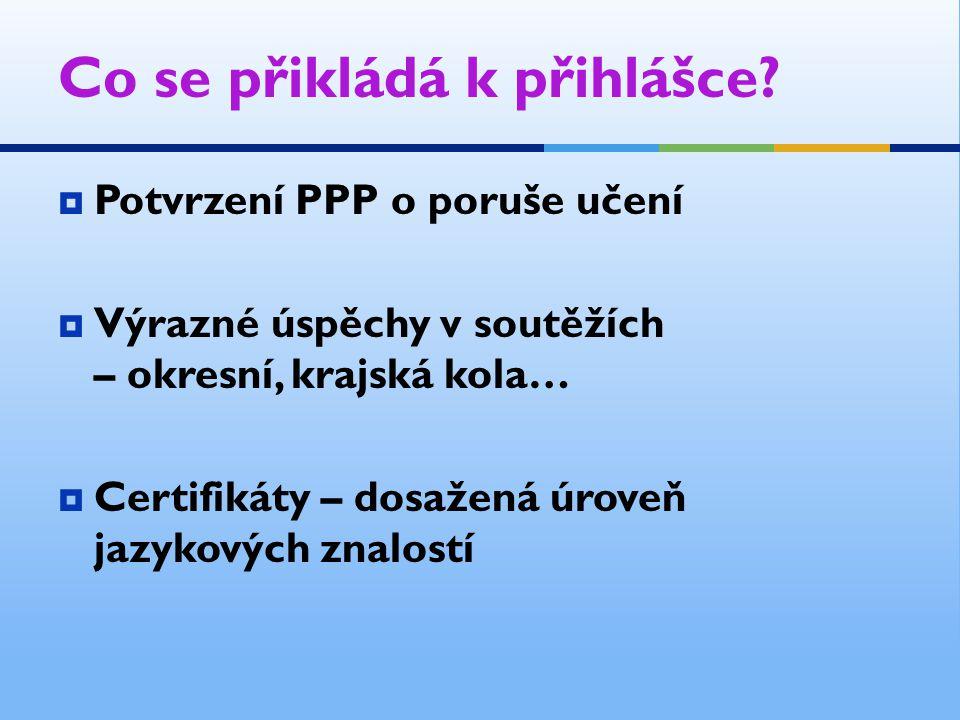 Co se přikládá k přihlášce?  Potvrzení PPP o poruše učení  Výrazné úspěchy v soutěžích – okresní, krajská kola…  Certifikáty – dosažená úroveň jazy