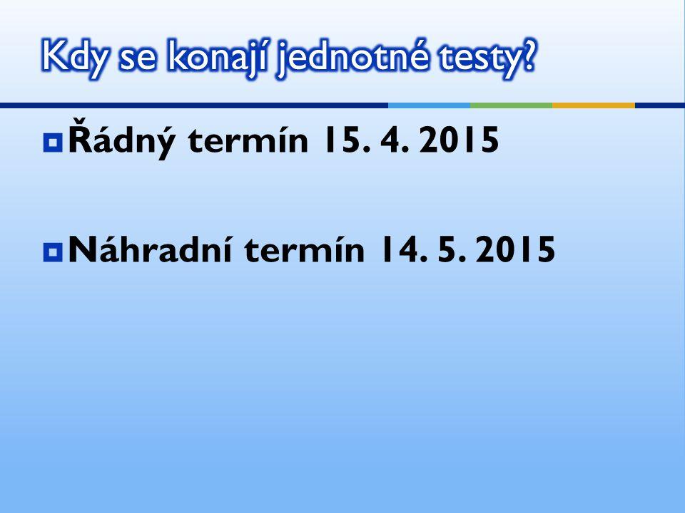  Řádný termín 15. 4. 2015  Náhradní termín 14. 5. 2015