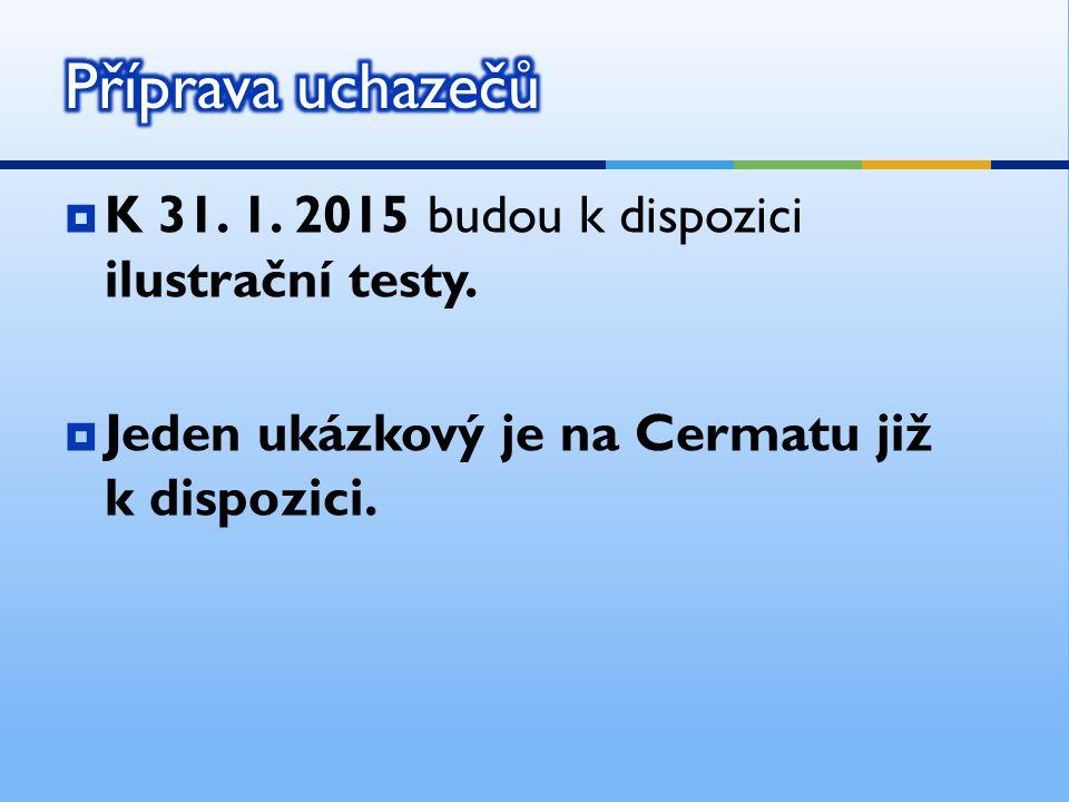  K 31. 1. 2015 budou k dispozici ilustrační testy.  Jeden ukázkový je na Cermatu již k dispozici.