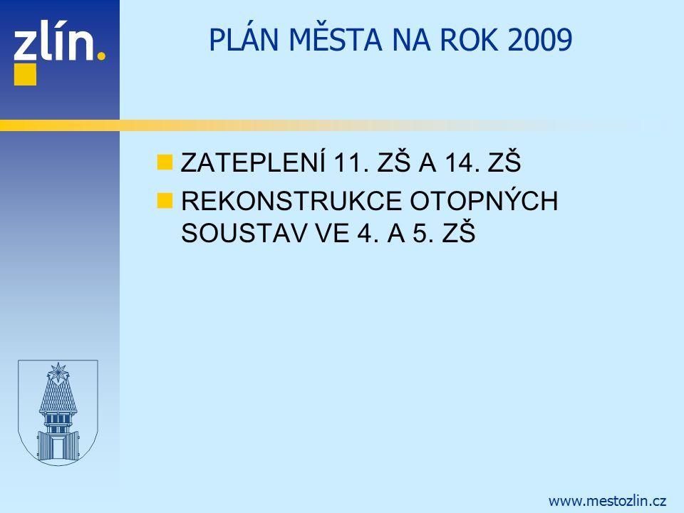 www.mestozlin.cz PLÁN MĚSTA NA ROK 2009 ZATEPLENÍ 11. ZŠ A 14. ZŠ REKONSTRUKCE OTOPNÝCH SOUSTAV VE 4. A 5. ZŠ