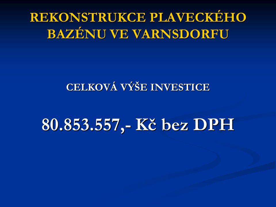 REKONSTRUKCE PLAVECKÉHO BAZÉNU VE VARNSDORFU CELKOVÁ VÝŠE INVESTICE 80.853.557,- Kč bez DPH