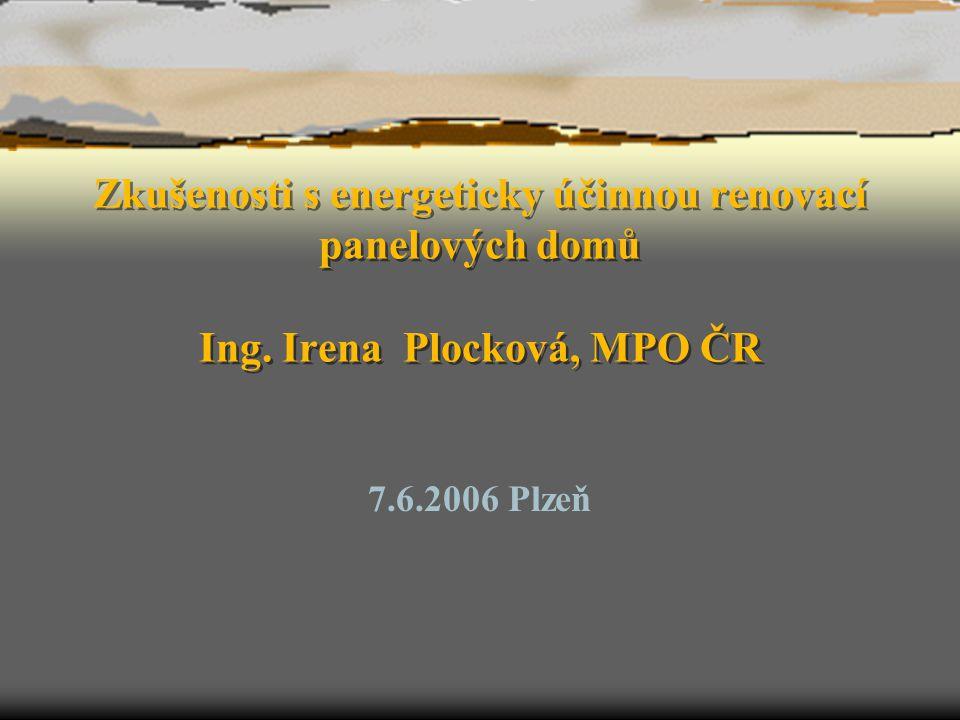 Zkušenosti s energeticky účinnou renovací panelových domů Ing. Irena Plocková, MPO ČR 7.6.2006 Plzeň