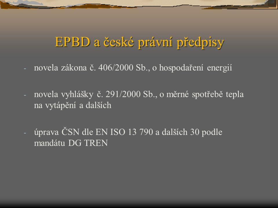 EPBD a české právní předpisy - novela zákona č. 406/2000 Sb., o hospodaření energií - novela vyhlášky č. 291/2000 Sb., o měrné spotřebě tepla na vytáp