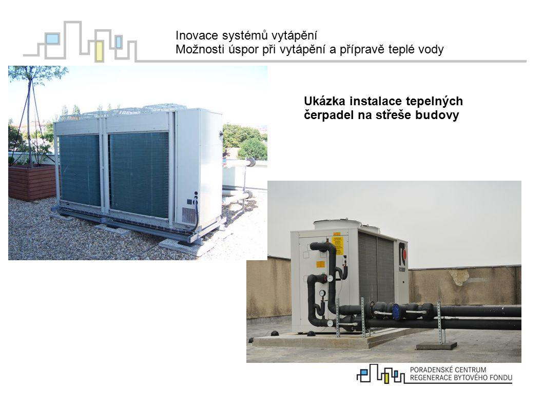 Inovace systémů vytápění Možnosti úspor při vytápění a přípravě teplé vody Ukázka instalace tepelných čerpadel na střeše budovy