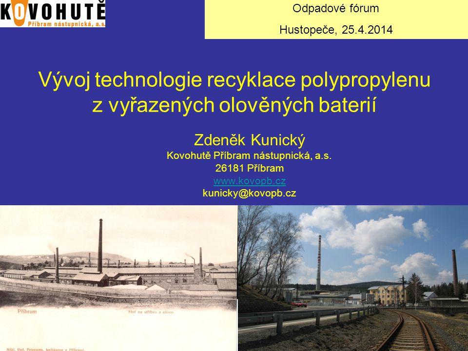 Vývoj technologie recyklace polypropylenu z vyřazených olověných baterií Zdeněk Kunický Kovohutě Příbram nástupnická, a.s. 26181 Příbram www.kovopb.cz