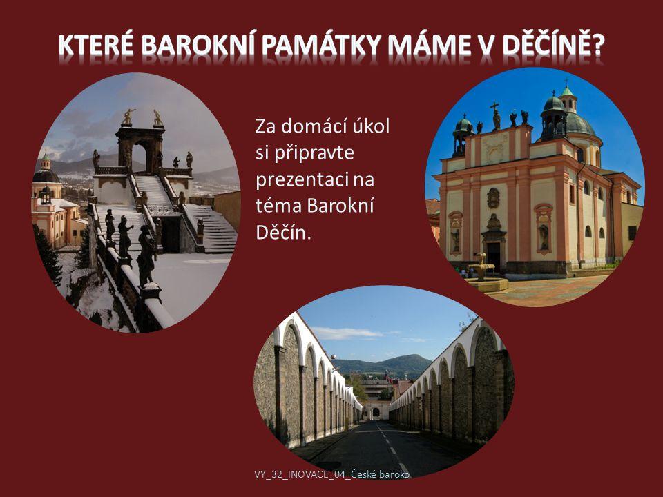 Za domácí úkol si připravte prezentaci na téma Barokní Děčín. VY_32_INOVACE_04_České baroko