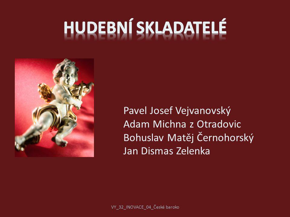 Pavel Josef Vejvanovský Adam Michna z Otradovic Bohuslav Matěj Černohorský Jan Dismas Zelenka VY_32_INOVACE_04_České baroko
