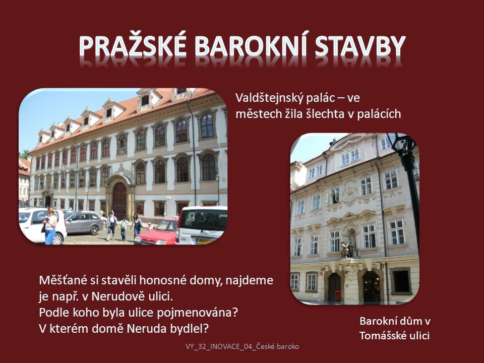 Valdštejnský palác – ve městech žila šlechta v palácích Měšťané si stavěli honosné domy, najdeme je např. v Nerudově ulici. Podle koho byla ulice pojm