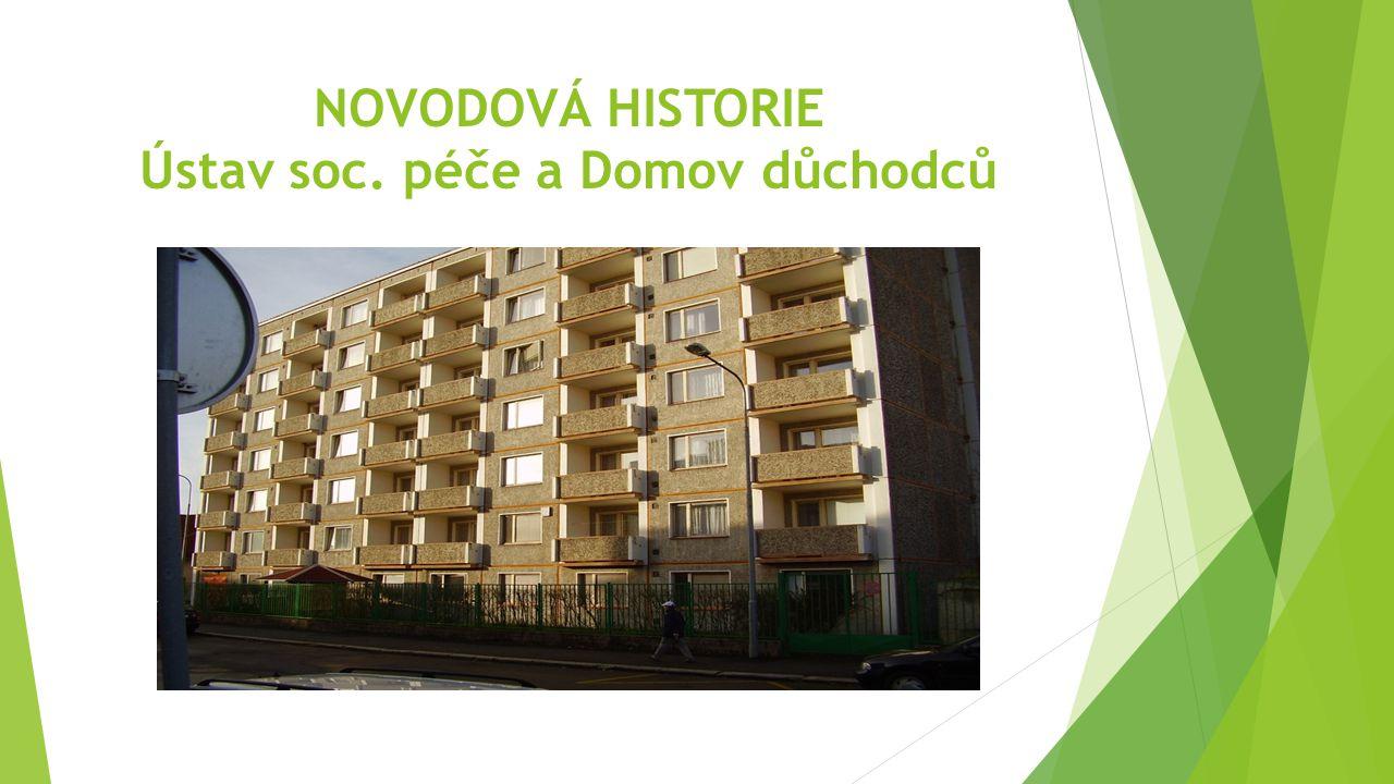 NOVODOVÁ HISTORIE Ústav soc. péče a Domov důchodců