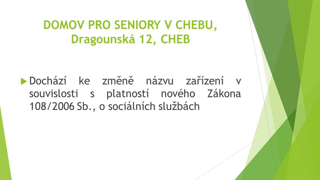 DOMOV PRO SENIORY V CHEBU, Dragounská 12, CHEB  Dochází ke změně názvu zařízení v souvislosti s platností nového Zákona 108/2006 Sb., o sociálních službách
