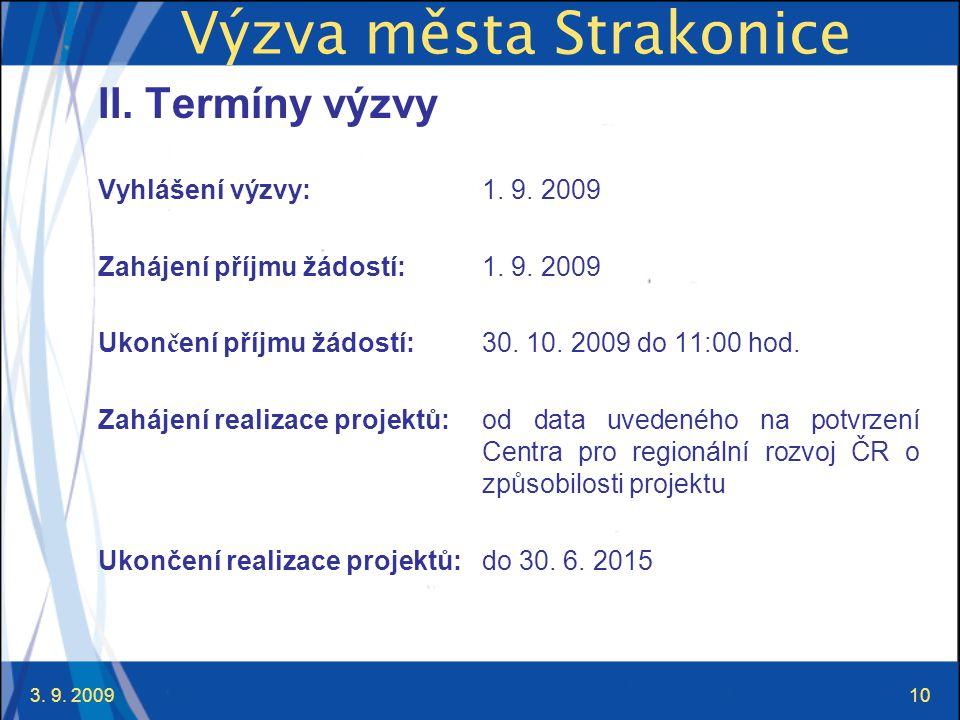 3. 9. 200910 Výzva města Strakonice II. Termíny výzvy Vyhlášení výzvy: 1.