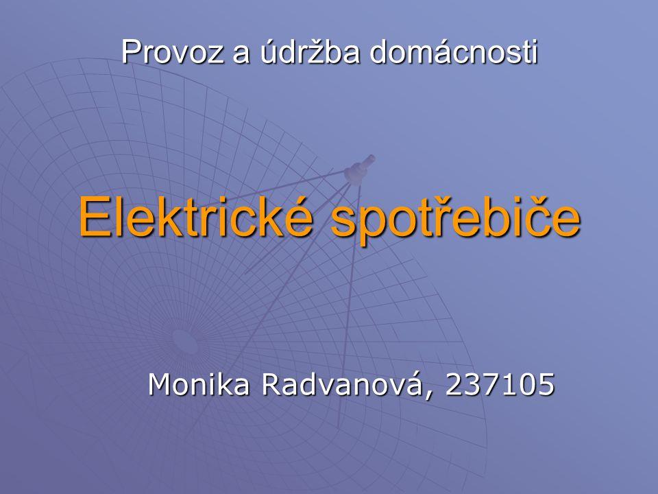 Provoz a údržba domácnosti Elektrické spotřebiče Monika Radvanová, 237105