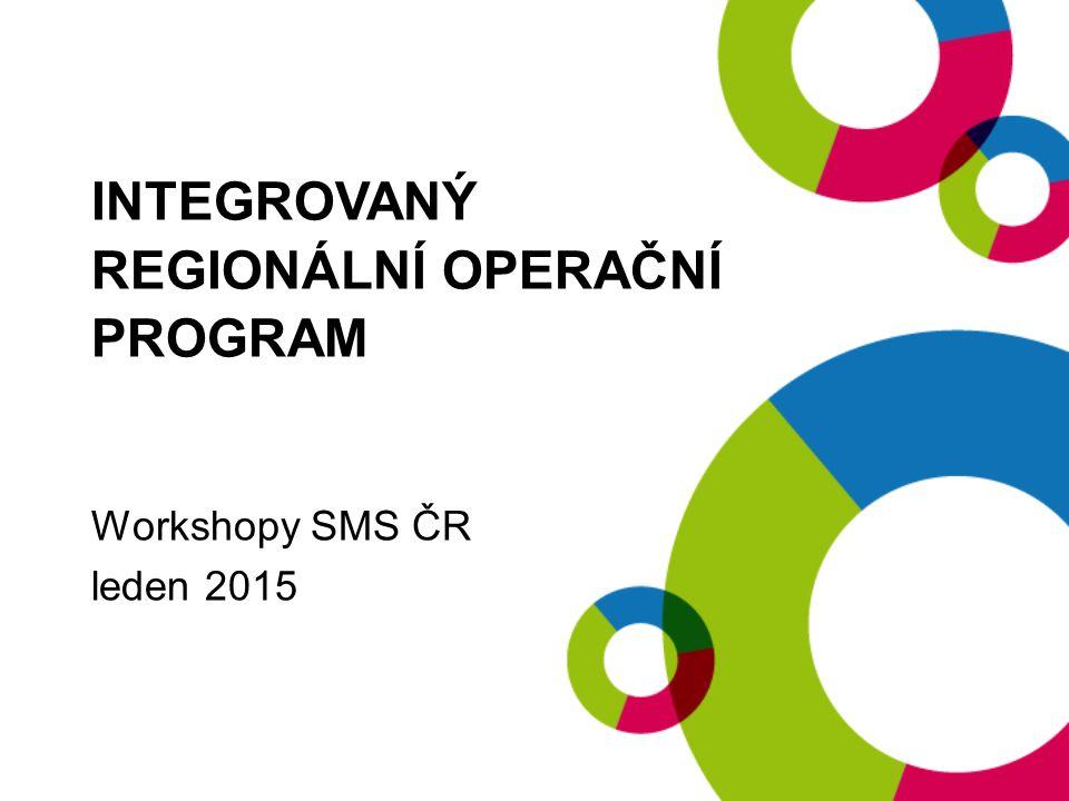 INTEGROVANÝ REGIONÁLNÍ OPERAČNÍ PROGRAM Workshopy SMS ČR leden 2015
