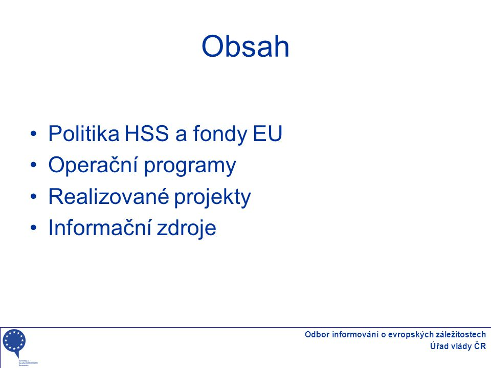 Odbor informování o evropských záležitostech Úřad vlády ČR Regionální operační programy (ROP) Alokace: 4,6 mld.