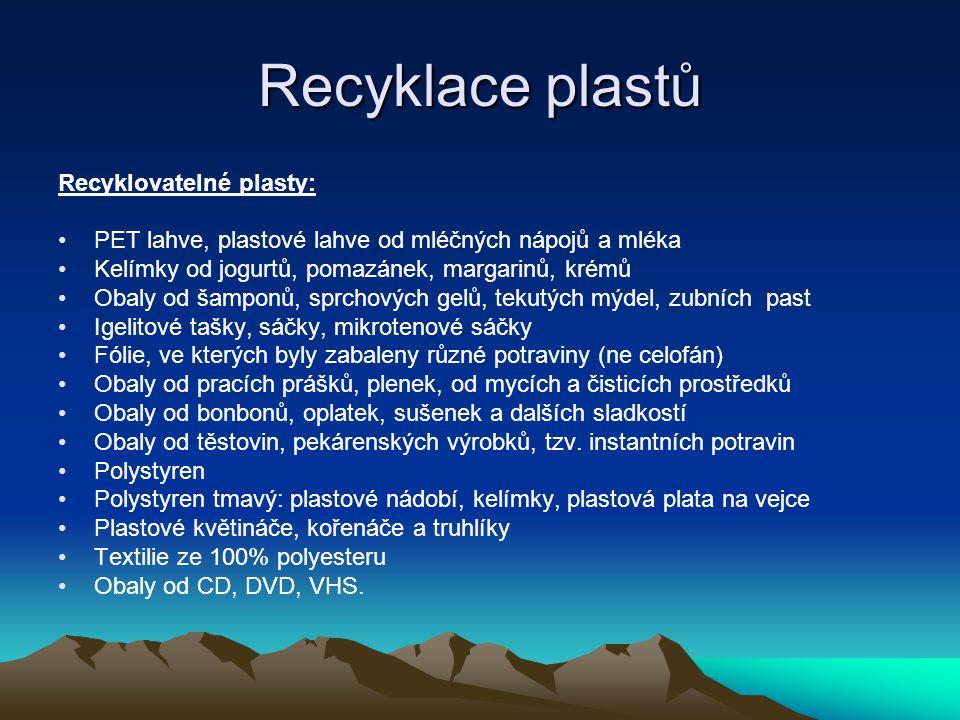 Recyklace plastů Recyklovatelné plasty: PET lahve, plastové lahve od mléčných nápojů a mléka Kelímky od jogurtů, pomazánek, margarinů, krémů Obaly od