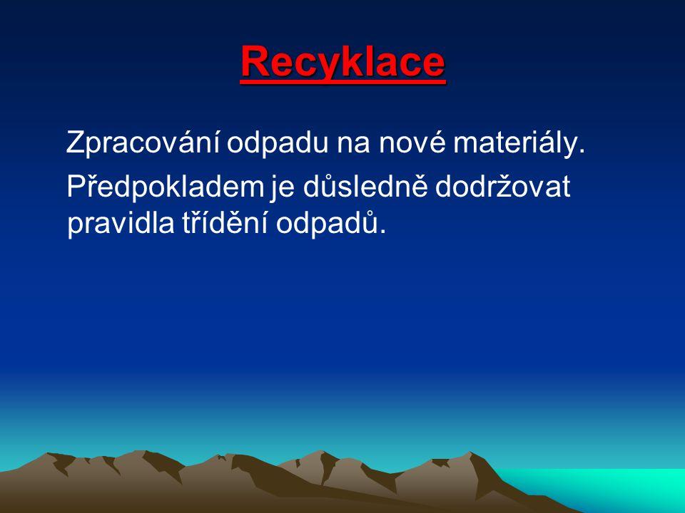 Recyklace Zpracování odpadu na nové materiály. Předpokladem je důsledně dodržovat pravidla třídění odpadů.