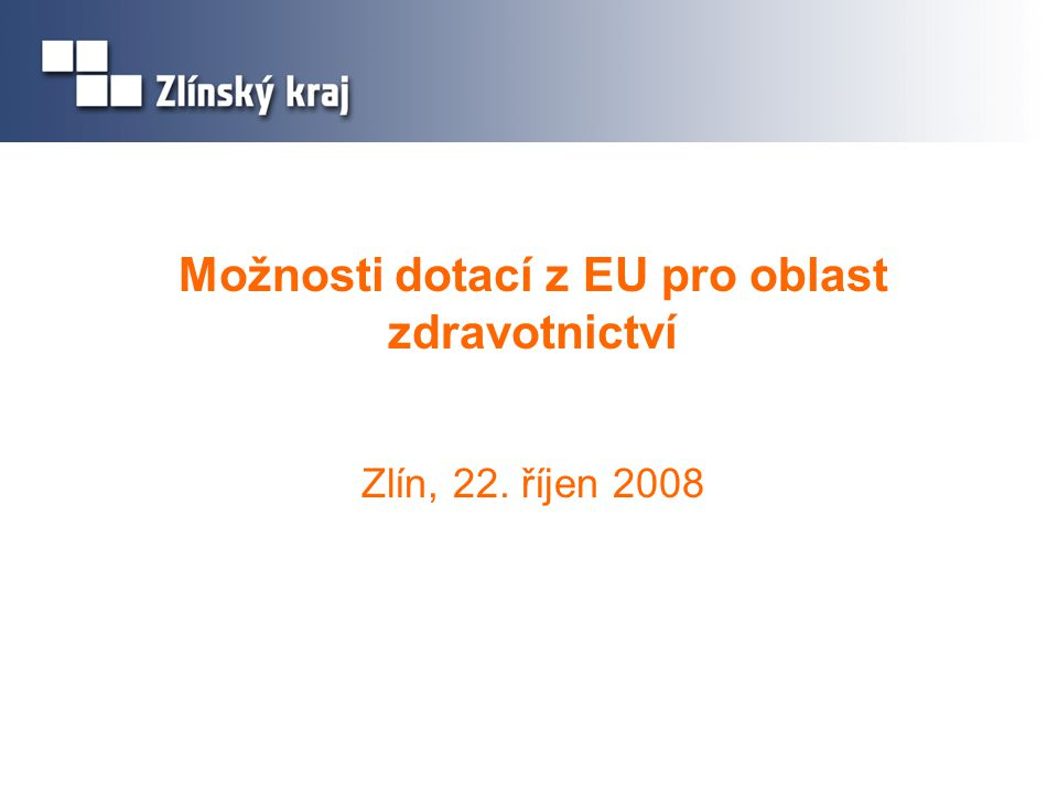 Možnosti dotací z EU pro oblast zdravotnictví Zlín, 22. říjen 2008