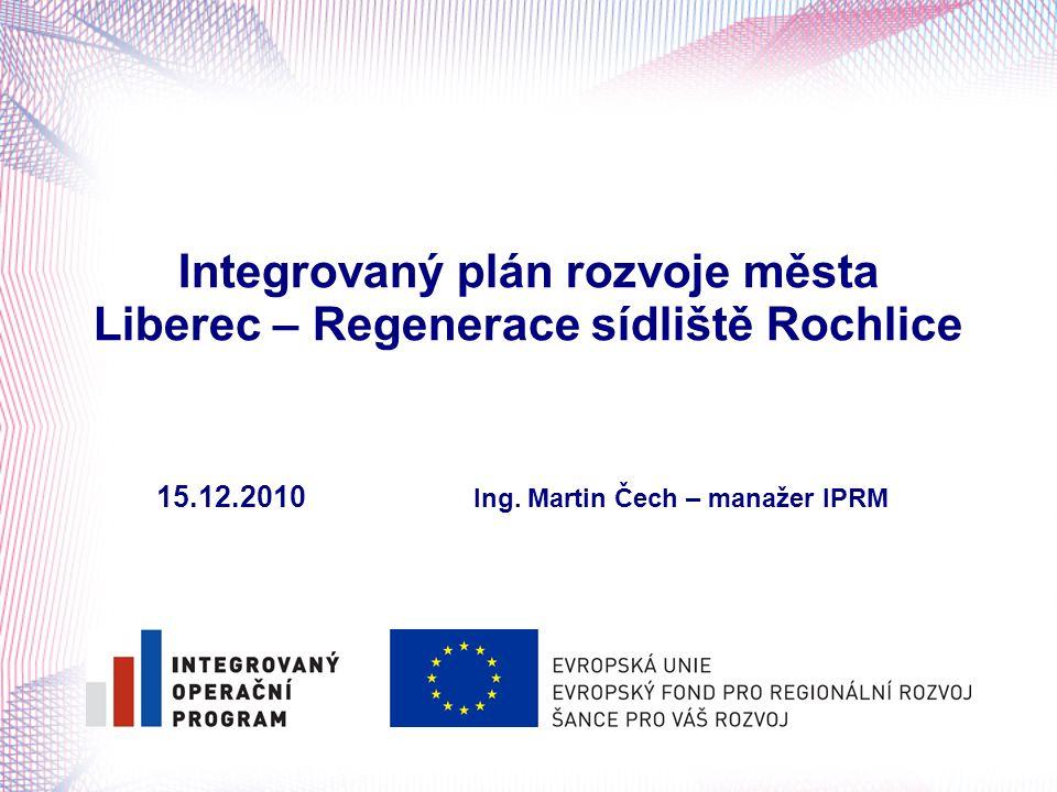 Integrovaný plán rozvoje města Liberec – Regenerace sídliště Rochlice 15.12.2010 Ing. Martin Čech – manažer IPRM