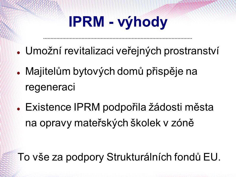 IPRM - výhody Umožní revitalizaci veřejných prostranství Majitelům bytových domů přispěje na regeneraci Existence IPRM podpořila žádosti města na opra