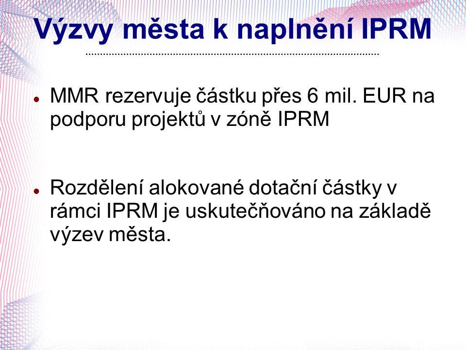 Výzvy města k naplnění IPRM MMR rezervuje částku přes 6 mil. EUR na podporu projektů v zóně IPRM Rozdělení alokované dotační částky v rámci IPRM je us