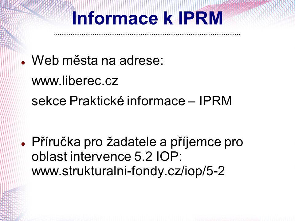 Informace k IPRM Web města na adrese: www.liberec.cz sekce Praktické informace – IPRM Příručka pro žadatele a příjemce pro oblast intervence 5.2 IOP: