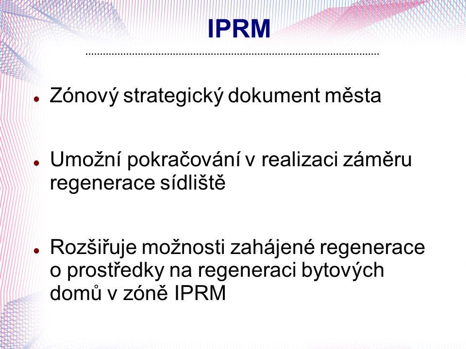 IPRM Zónový strategický dokument města Umožní pokračování v realizaci záměru regenerace sídliště Rozšiřuje možnosti zahájené regenerace o prostředky n