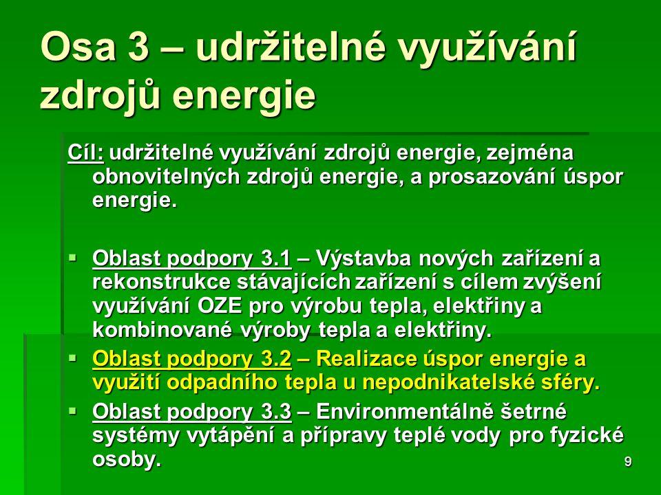 9 Osa 3 – udržitelné využívání zdrojů energie Cíl: udržitelné využívání zdrojů energie, zejména obnovitelných zdrojů energie, a prosazování úspor energie.