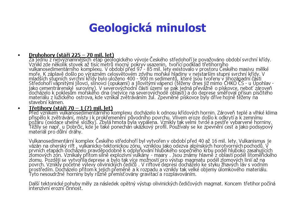 Geologická minulost Druhohory (stáří 225 – 70 mil. let) Za jednu z nejvýznamnějších etap geologického vývoje Českého středohoří je považováno období s