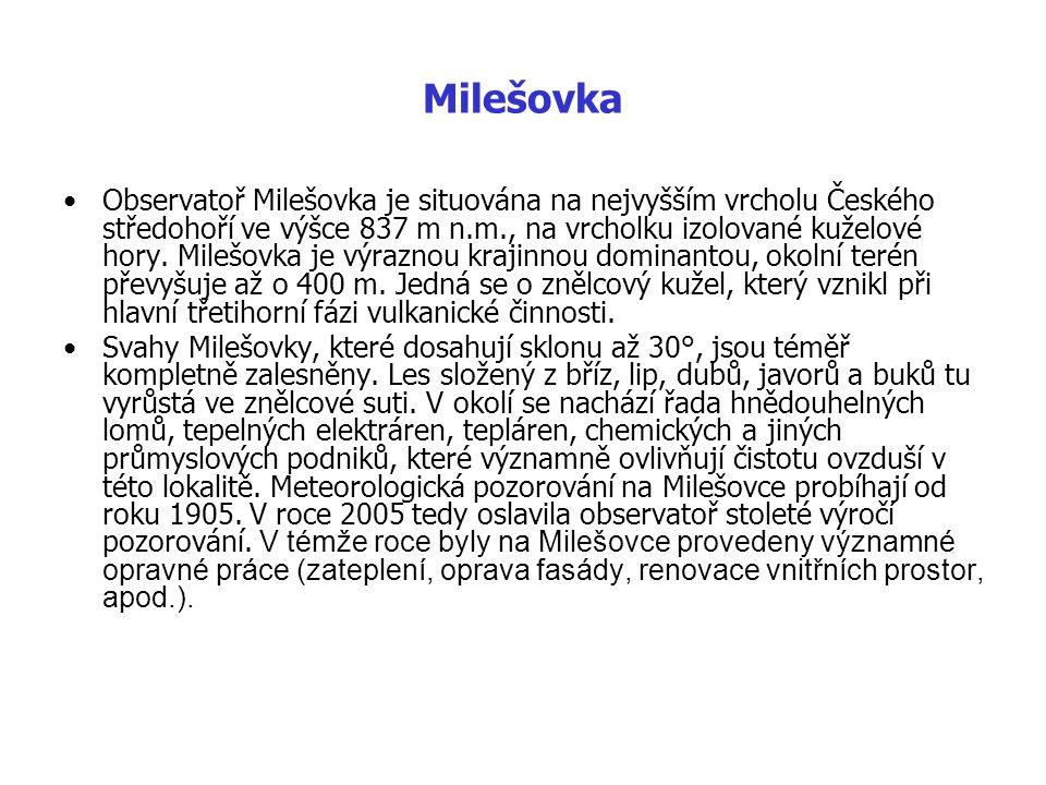 Milešovka Observatoř Milešovka je situována na nejvyšším vrcholu Českého středohoří ve výšce 837 m n.m., na vrcholku izolované kuželové hory. Milešovk