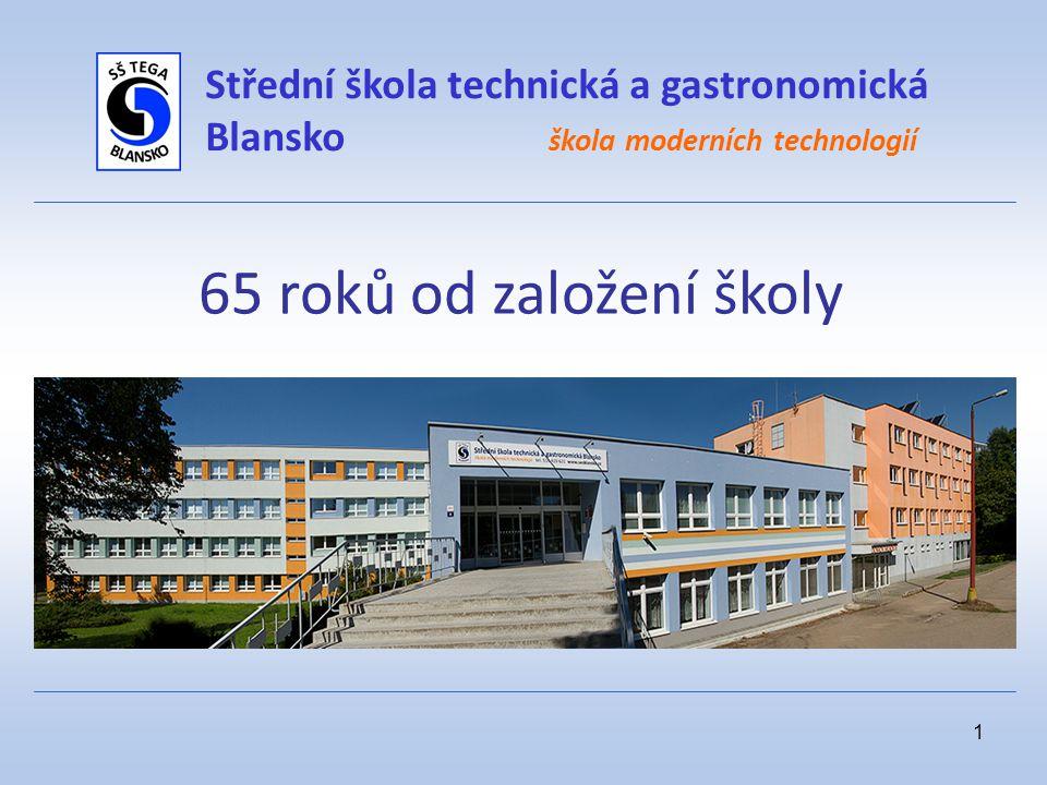 1 Střední škola technická a gastronomická Blansko škola moderních technologií 65 roků od založení školy