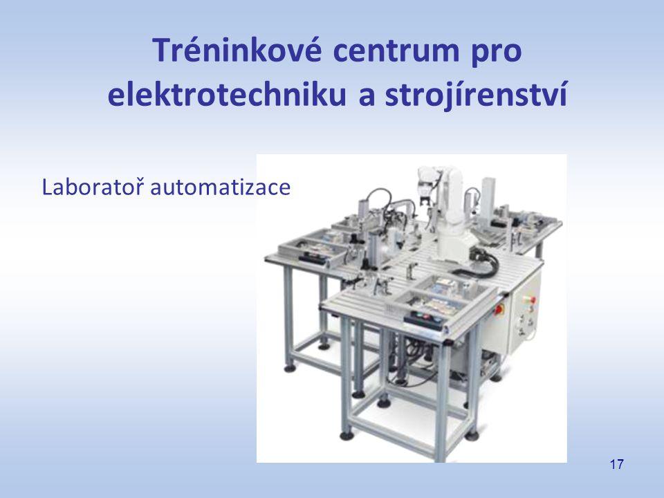 17 Tréninkové centrum pro elektrotechniku a strojírenství Laboratoř automatizace